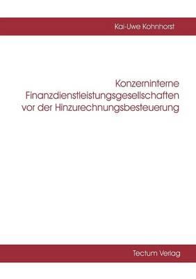 Konzerninterne Finanzdienstleistungsgesellschaften VOR Der Hinzurechnungsbesteuerung (Paperback)