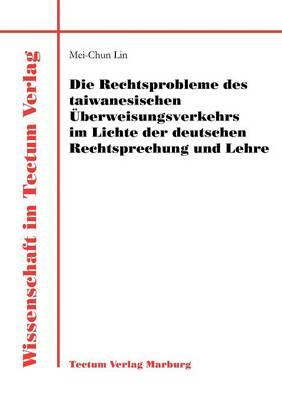 Die Rechtsprobleme Des Taiwanesischen Berweisungsverkehrs Im Lichte Der Deutschen Rechtsprechung Und Lehre (Paperback)