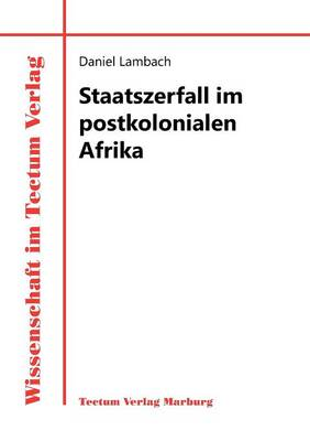 Staatszerfall Im Postkolonialen Afrika (Paperback)