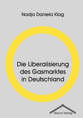 Die Liberalisierung Des Gasmarktes in Deutschland (Paperback)