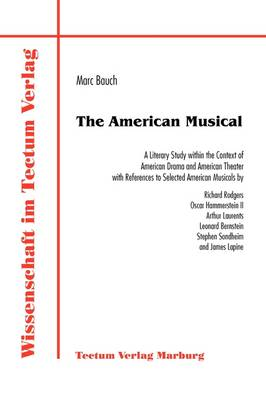 The American Musical: A Literary Study within the Context of American Drama and American Theater with References to Selected American Musicals (Paperback)