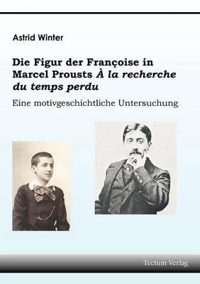 Die Figur Der Fran oise in Marcel Prousts La Recherche Du Temps Perdu (Paperback)