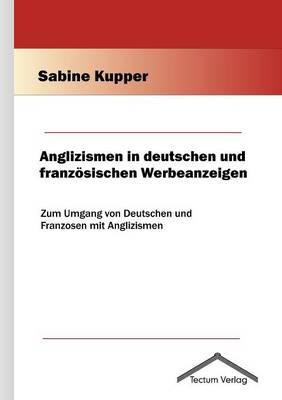 Anglizismen in Deutschen Und Franz Sischen Werbeanzeigen (Paperback)