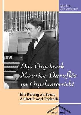 Das Orgelwerk Maurice Durufl S Im Orgelunterricht (Paperback)