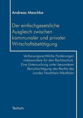 Der Einfachgesetzliche Ausgleich Zwischen Kommunaler Und Privater Wirtschaftsbet tigung (Paperback)