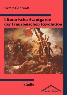Literarische Avantgarde Der Franz Sischen Revolution (Paperback)