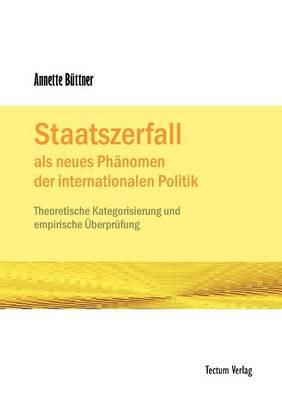 Staatszerfall ALS Neues PH Nomen Der Internationalen Politik (Paperback)