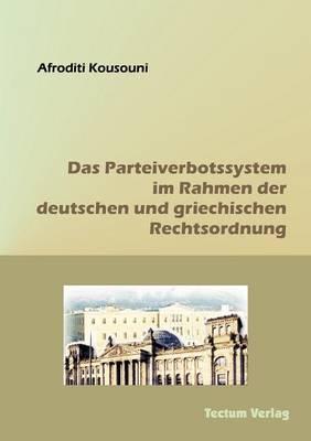 Das Parteiverbotssystem Im Rahmen Der Deutschen Und Griechischen Rechtsordnung (Paperback)