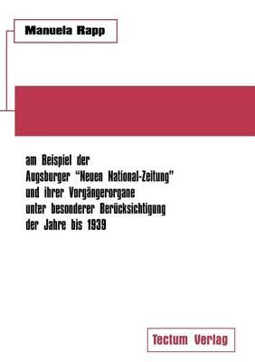 """Nationalsozialistische Publizistik Zwischen Weimarer Republik Und Drittem Reich Am Beispiel Der Augsburger """"Neuen National-Zeitung"""" Und Ihrer Vorg Ngerorgane Unter Besonderer Ber Cksichtigung Der Jahre Bis 1939 (Paperback)"""