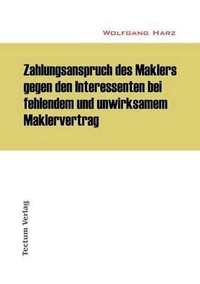 Zahlungsanspruch Des Maklers Gegen Den Interessenten Bei Fehlendem Und Unwirksamem Maklervertrag (Paperback)