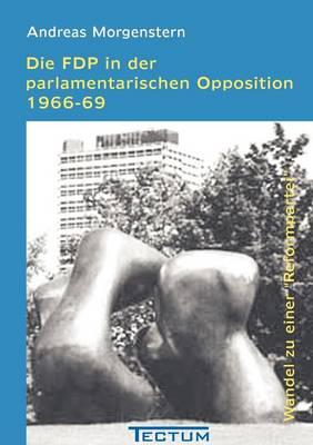 Die Fdp in Der Parlamentarischen Opposition 1966-69 (Paperback)