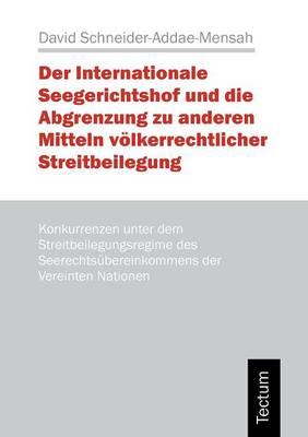 Der Internationale Seegerichtshof Und Die Abgrenzung Zu Anderen Mitteln V Lkerrechtlicher Streitbeilegung (Paperback)