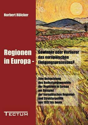 Regionen in Europa - Gewinner Oder Verlierer Des Europ ischen Einigungsprozesses? (Paperback)