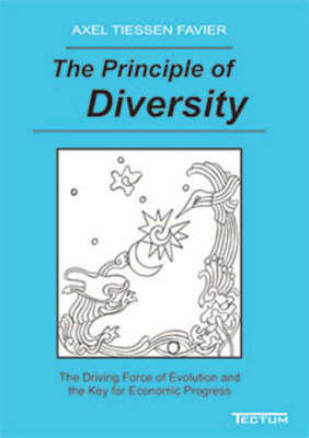 The Principle of Diversity: The Driving Force of Evolution and the Key for Economic Progress (Paperback)