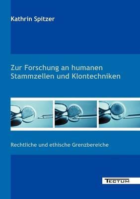 Zur Forschung an Humanen Stammzellen Und Klontechniken (Paperback)