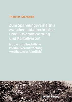 Zum Spannungsverh Ltnis Zwischen Abfallrechtlicher Produktverantwortung Und Kartellverbot (Paperback)