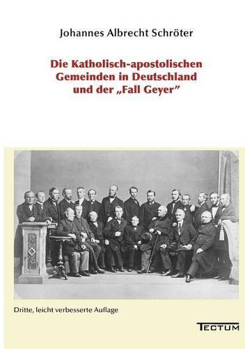 """Die Katholisch-Apostolischen Gemeinden in Deutschland Und Der """"Fall Geyer"""" (Paperback)"""