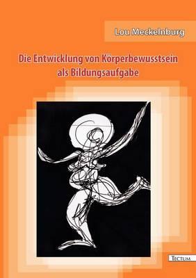 Die Entwicklung Von K Rperbewusstsein ALS Bildungsaufgabe (Paperback)