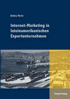 Internet-Marketing in Lateinamerikanischen Exportunternehmen (Paperback)
