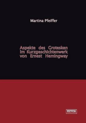 Aspekte Des Grotesken Im Kurzgeschichtenwerk Von Ernest Hemingway (Paperback)