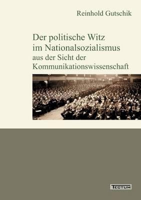 Der Politische Witz Im Nationalsozialismus Aus Der Sicht Der Kommunikationswissenschaft (Paperback)