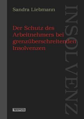 Der Schutz Des Arbeitnehmers Bei Grenz Berschreitenden Insolvenzen (Paperback)