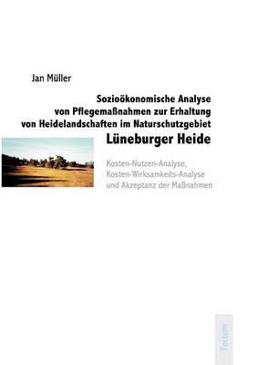 Sozio Konomische Analyse Von Pflegema Nahmen Zur Erhaltung Von Heidelandschaften Im Naturschutzgebiet L Neburger Heide (Paperback)