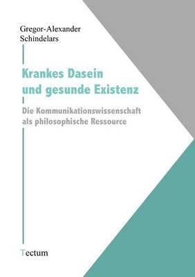 Krankes Dasein Und Gesunde Existenz (Paperback)