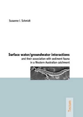 Surface Water/groundwater Interactions and Their Association with Sediment Fauna in a Western Australian Catchment (Paperback)