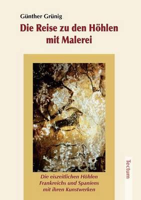 Die Reise Zu Den H Hlen Mit Malerei (Paperback)