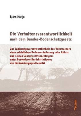 Die Verhaltensverantwortlichkeit Nach Dem Bundes-Bodenschutzgesetz (Paperback)