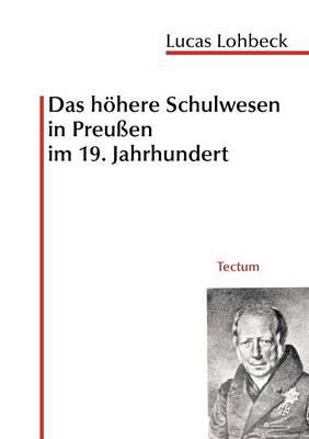 Das H Here Schulwesen in Preu En Im 19. Jahrhundert (Paperback)