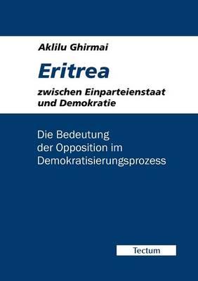 Eritrea Zwischen Einparteienstaat Und Demokratie (Paperback)