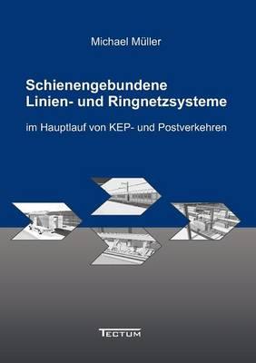 Schienengebundene Linien- Und Ringnetzsysteme Im Hauptlauf Von Kep- Und Postverkehren (Paperback)