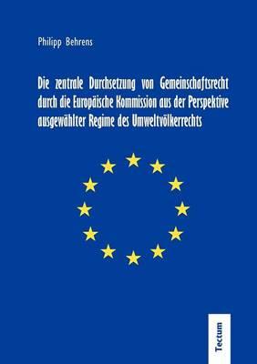 Die Zentrale Durchsetzung Von Gemeinschaftsrecht Durch Die Europ Ische Kommission Aus Der Perspektive Ausgew Hlter Regime Des Umweltv Lkerrechts (Paperback)