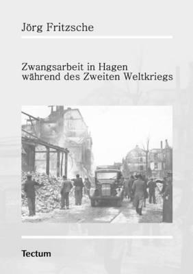 Zwangsarbeit in Hagen W Hrend Des Zweiten Weltkriegs (Paperback)