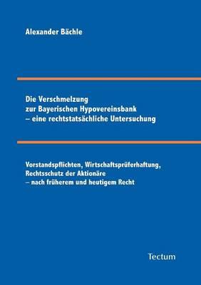 Die Verschmelzung Zur Bayerischen Hypovereinsbank - Eine Rechtstats Chliche Untersuchung (Paperback)