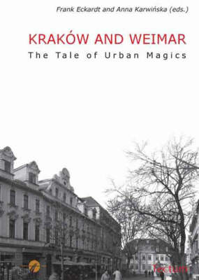 Krakow and Weimar: published [ie. edited] by Frank Eckardt and Anna Karwianska: The Tale of Urban Magics (Hardback)