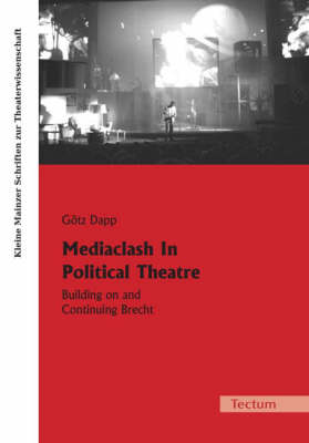 Mediaclash in Political Theatre: Building on and Continuing Brecht (Paperback)