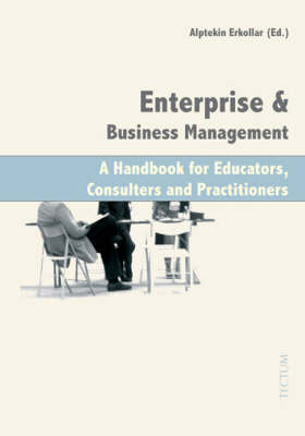 Enterprise and Business Management: A Handbook for Educators, Consulters and Practitioners (Hardback)
