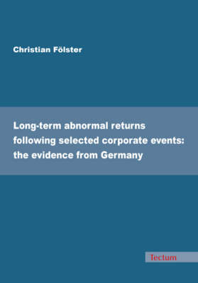 Long-term Abnormal Returns Following Selected Corporate Events: the Evidence from Germany (Paperback)