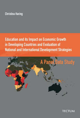 Education and Its Impact on Economic Growth in Developing Countries and Evaluation of National and International Development Strategies: A Panel Data Study (Paperback)