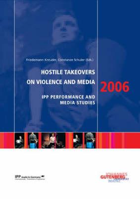 Hostile Takeover - on Violence and Media: Performance and Media Studies 2006 (Paperback)