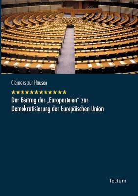 """Der Beitrag Der """"Europarteien"""" Zur Demokratisierung Der Europ Ischen Union (Paperback)"""