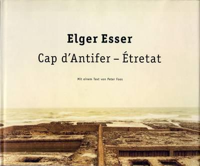 Elger Esser: Cap D'Antifer - Aetretat (Hardback)