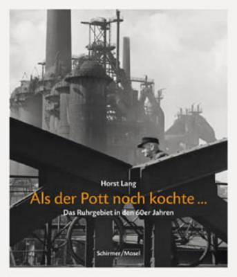 Horst Lang: Aus Der Pott Noch Kochte - Das Ruhrbeiet In Den 60er Jahren (Paperback)