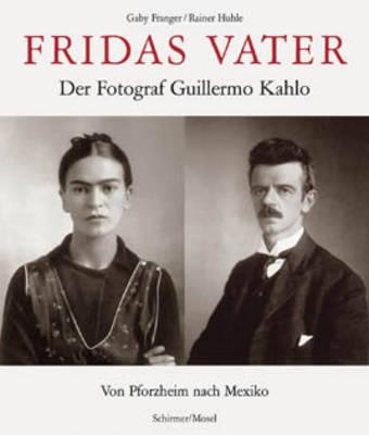 Fridas Vater: Der Fotograf Guillermo Kahlo (Hardback)