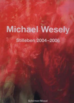 Michael Wesely 2004-2006: Stilleben (Hardback)