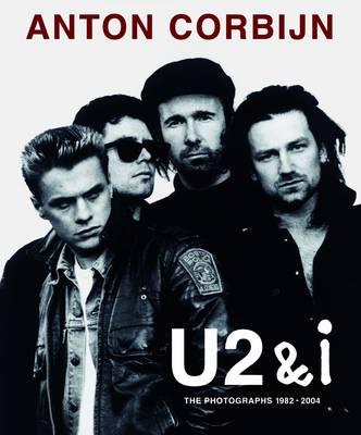Anton Corbijn U2 and I: The Photographs 1982-2004 (Hardback)
