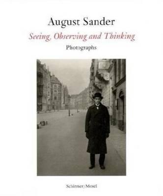August Sander: Seeing, Observing, Thinking: Photographs (Hardback)